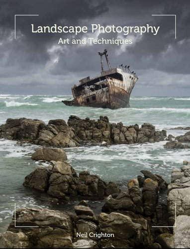 Landscape Photography: Art and Techniques: Crighton, Neil