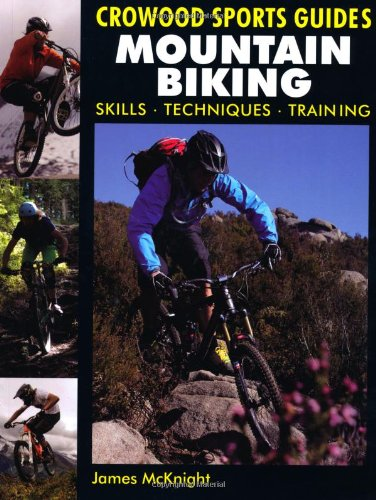 Mountain Biking: Skills, Techniques, Training (Crowood Sports Guides): McKnight, James