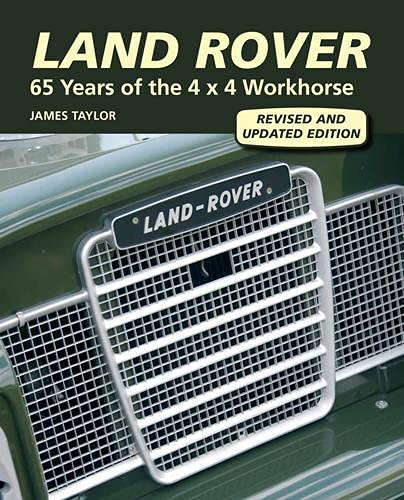 Land Rover: 65 Years of the 4 x 4 Workhorse: Taylor, James