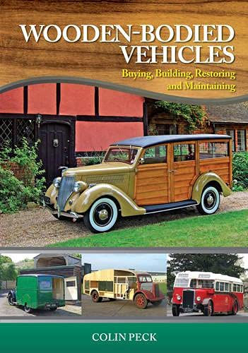 Wooden-Bodied Vehicles: Buying, Building, Restoring and Maintaining: Colin Peck