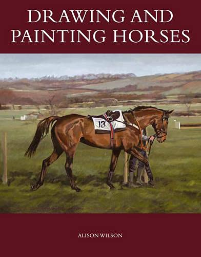 Drawing and Painting Horses: Wilson, Alison