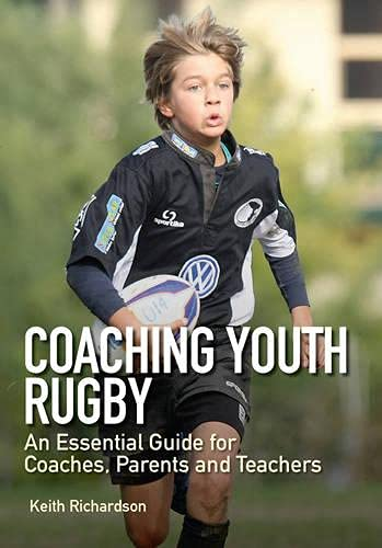 Coaching Youth Rugby: An Essential Guide for Coaches, Parents and Teachers: Richardson, Keith