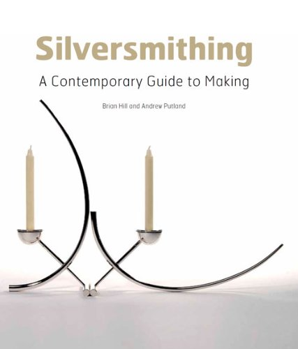 Silversmithing: A Contemporary Guide to Making: Hill, Brian; Putland, Andrew