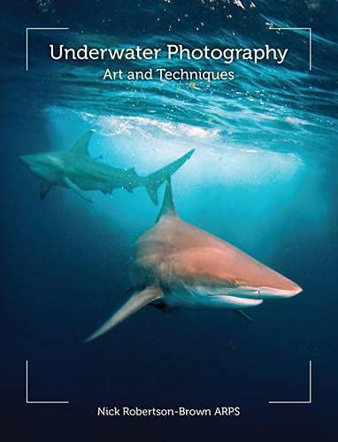 Underwater Photography: Art and Techniques: Robertson-Brown ARPS, Nick