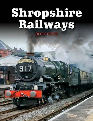 Shropshire Railways: Cryer, Geoff