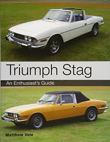 Triumph Stag: An Enthusiast's Guide: Vale, Matthew
