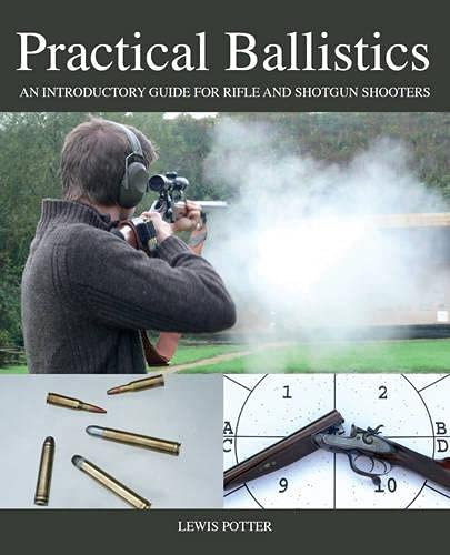 Practical Ballistics: An Introductory Guide for Rifle and Shotgun Shooters: Potter, Lewis