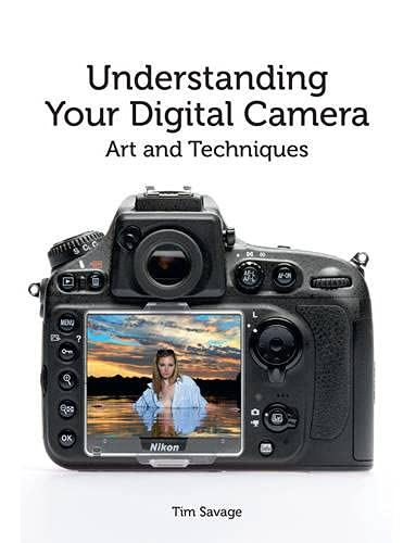 Understanding Your Digital Camera: Art and Techniques: Savage, Tim