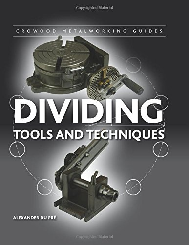 Dividing: Tools and Techniques (Crowood Metalworking Guides): du Pr�, Alexander