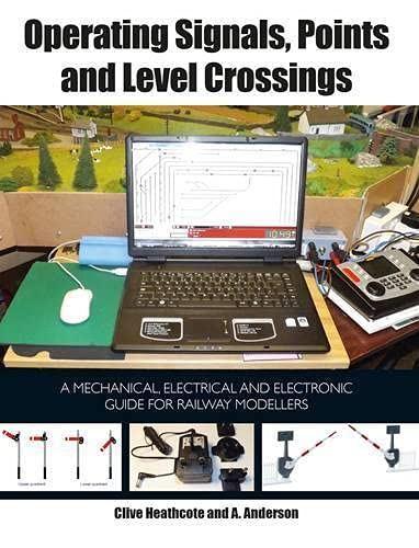 9781847978639: Operating Signals, Points and Level Crossings: A Mechanical, Electrical and Electronic Guide for Railway Modellers