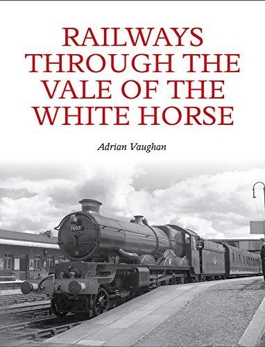 9781847978714: Railways Through the Vale of the White Horse