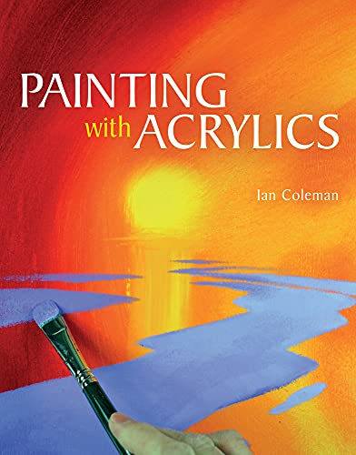 Painting with Acrylics: Coleman, Ian
