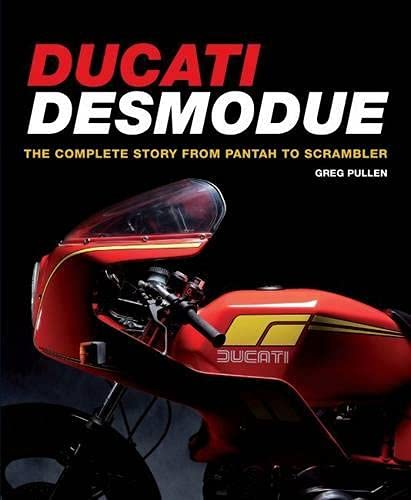 Ducati Desmodue: The Complete Story From Pantah to Scrambler: Pullen, Greg