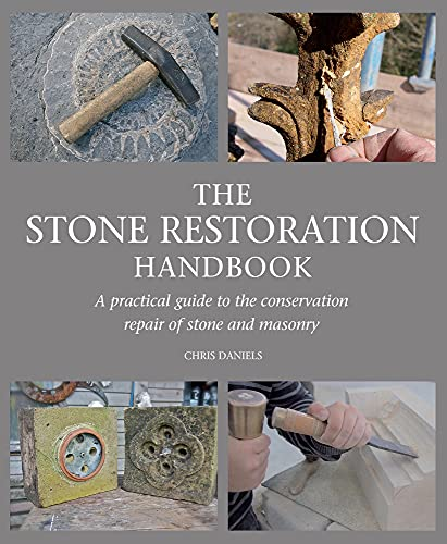 The Stone Restoration Handbook: A Practical Guide to the Conservation Repair of Stone and Masonry: ...