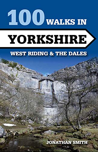 100 Walks in Yorkshire: West Riding and the Dales: Jonathan Smith