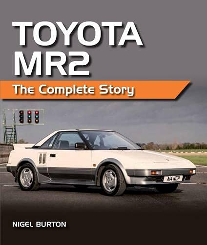 Toyota Mr2: The Complete Story: Burton, Nigel