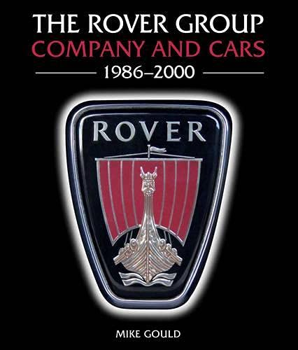 The Rover Group: Company and Cars, 1986-2000: Gould, Mike