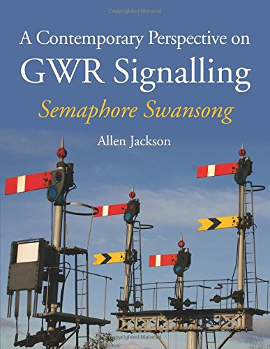 A Contemporary Perspective on GWR Signalling: Semaphore Swansong: Jackson, Allen