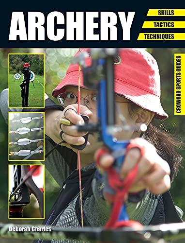 Archery: Skills. Tactics. Techniques (Crowood Sports Guides): Charles, Deborah