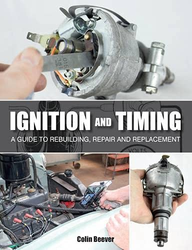 Ignition and Timing: A Guide to Rebuilding, Repair and Replacement: Beever, Colin