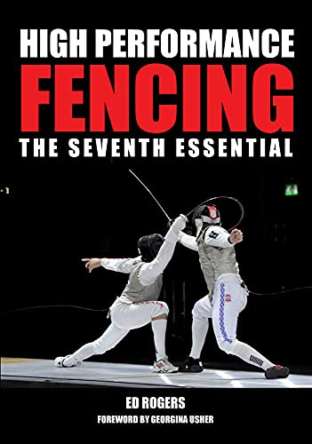 High Performance Fencing: The Seventh Essential: Rogers, Ed
