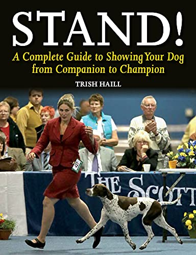 9781847979933: Stand!: A Complete Guide to Showing Your Dog from Companion to Champion