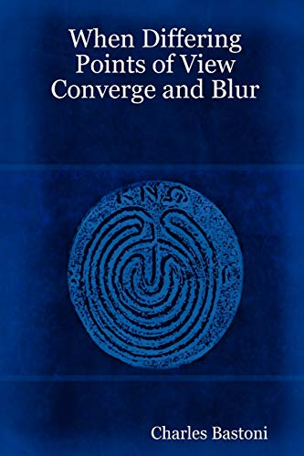 When Differing Points of View Converge and Blur: Charles Bastoni