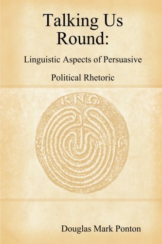 9781847993991: Talking Us Round: Linguistic Aspects Of Persuasive Political Rhetoric