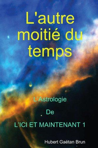 9781847994080: L'autre moitiÈ du temps - L'Astrologie de l'Ici-et-Maintenant 1 (French Edition)