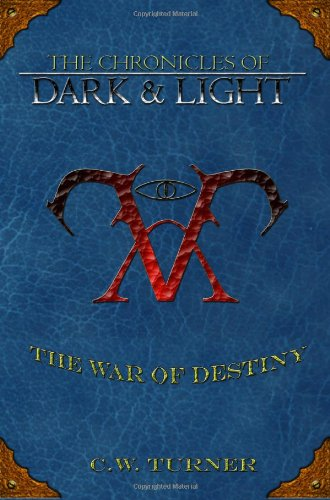 The Chronicles of Dark Light - The War of Destiny: C. W. Turner