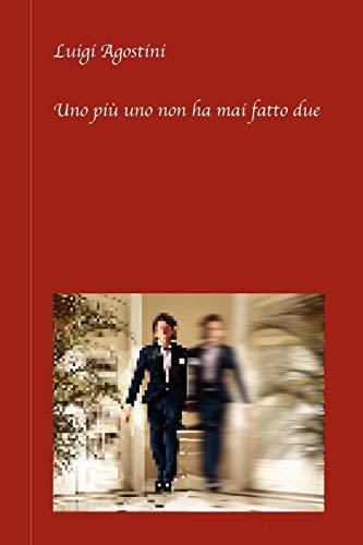 Uno pià uno non ha mai fatto due Italian Edition: Luigi Agostini