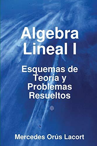 9781847996862: Algebra Lineal I - Esquemas de Teoria y Problemas Resueltos