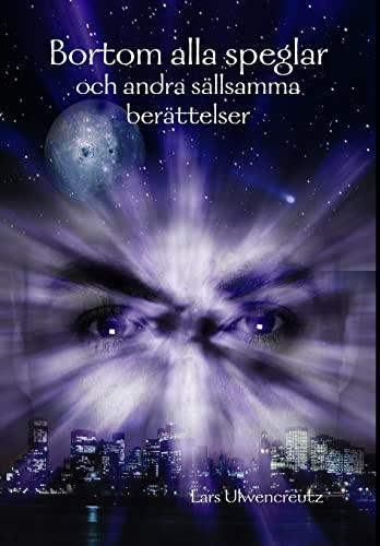 Bortom Alla Speglar - Och Andra Sallsamma: Lars Ulwencreutz