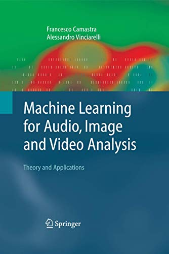 9781848000063: Machine Learning for Audio, Image and Video Analysis: Theory and Applications (Advanced Information and Knowledge Processing)