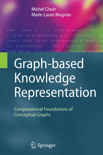 9781848002852: Graph-based Knowledge Representation: Computational Foundations of Conceptual Graphs (Advanced Information and Knowledge Processing)