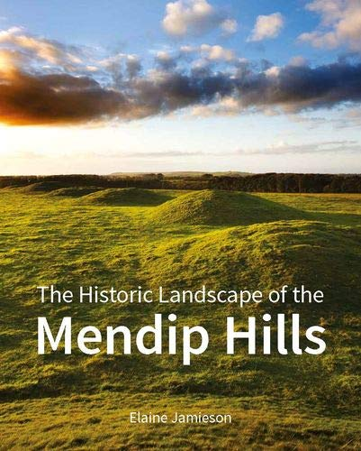 The Historic Landscape of the Mendip Hills (Paperback): Elaine Jamieson, Barry Jones, Gary Winter
