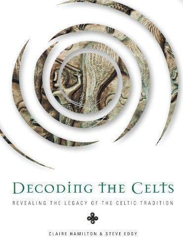 9781848040250: Decoding the Celts: revealing the legacy of the Celtic tradition