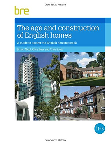The Age and Construction of English Housing: Nicol, Simon; Beer, Chris; Scott, Chris