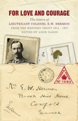 9781848090675: For Love and Courage: The Letters of Lieutenant Colonel E.W. Hermon from the Western Front 1914–1917