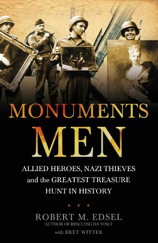 9781848091030: Monuments Men: Allied Heroes, Nazi Thieves and the Greatest Treasure Hunt in History