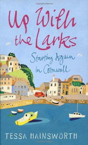 9781848091597: Up With the Larks: Starting Again in Cornwall