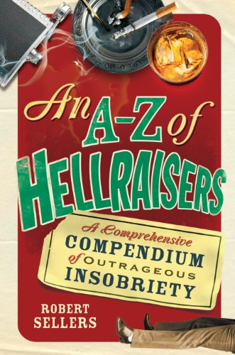 9781848092457: An A–Z of Hellraisers: A Comprehensive Compendium of Outrageous Insobriety