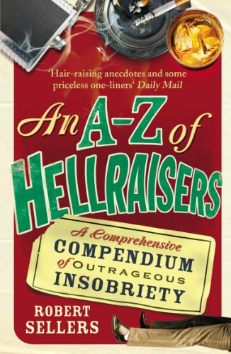 9781848092464: An A–Z of Hellraisers: A Comprehensive Compendium of Outrageous Insobriety