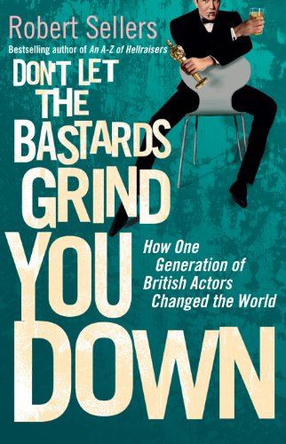 9781848092976: Don't Let the Bastards Grind You Down: How One Generation of British Actors Changed the World