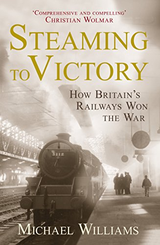 9781848093140: Steaming to Victory: How Britain's Railways Won the War