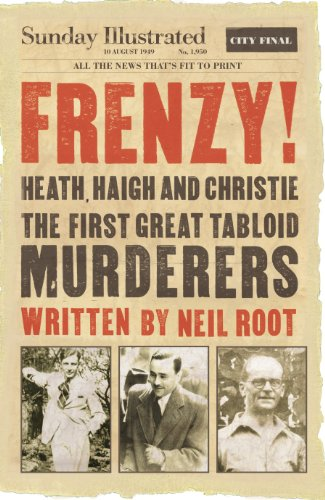 9781848093171: Frenzy!: Heath, Haigh & Christie: The First Great Tabloid Murderers