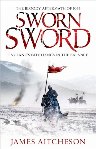 Sworn Sword : The Bloody Aftermath of 1066 - England's Fate Hangs in the Balance: Aitcheson, ...