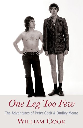 One Leg Too Few: The Adventures of Peter Cook & Dudley Moore: Cook, William