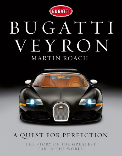 9781848093669: Bugatti Veyron: A Quest for Perfection - The Story of the Greatest Car in the World