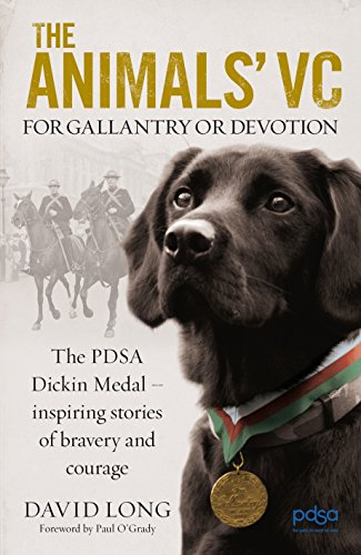 The Animals' VC: For Gallantry or Devotion: The PDSA Dickin Medal - Inspiring stories of ...